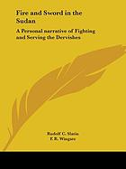 Fire and sword in the Sudan; a personal narrative of fighting and serving the dervishes. 1879-1895