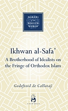 Ikhwan al-Safa' : a brotherhood of idealists on the fringe of orthodox Islam