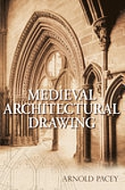 Medieval architectural drawing : English craftsmen's methods and their later persistence (c.1200-1700)