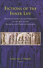 Fictions of the inner life : religious literature and formation of the self in the eleventh and twelfth centuries