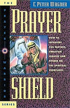 Prayer shield : how to intercede for pastors, Christian leaders, and others on the spiritual frontlines