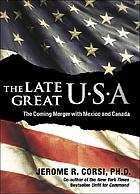 The late great USA : the coming merger with Mexico and Canada