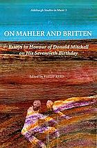 On Mahler and Britten : essays in honour of Donald Mitchell on his seventieth birthday