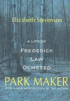 Park maker : a life of Frederick Law Olmsted