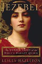 Jezebel : the untold story of the Bible's harlot queen