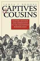 Captives & cousins : slavery, kinship, and community in the Southwest borderlands