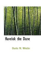 Havelok the Dane : a legend of old Grimsby and Lincoln