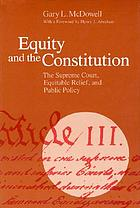 Equity and the Constitution : the Supreme Court, equitable relief, and public policy