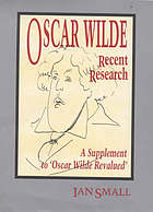 "Oscar Wilde : recent research : a supplement to ""Oscar Wilde revalued"""