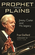 Prophet from Plains : Jimmy Carter and his legacy