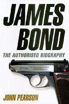 James Bond: the authorized biography of 007; a fictional biography