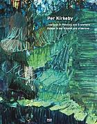 Per Kirkeby : Reisen in der Malerei und anderswo = journeys in painting and elsewhere