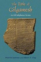 An old Babylonian version of the Gilgamesh epic, on the basis of recently discovered texts