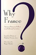 Why France? : American historians reflect on an enduring fascination