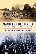 Manifest destinies : America's westward expansion and the road to the Civil War