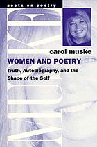 Women and poetry : truth, autobiography, and the shape of the self
