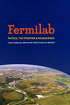 Fermilab : physics, the frontier, and megascience