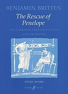 The rescue of Penelope : for narrator, four solo voices (soprano, mezzo-soprano, tenor and baritone) and orchestra