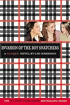 Invasion of the boy snatchers : a clique novel