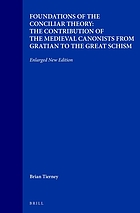 Foundations of the conciliar theory; the contribution of the medieval canonists from Gratian to the Great Schism