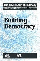 The OMRI annual survey of Eastern Europe and the former Soviet Union, 1995 building democracy