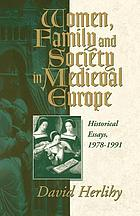 Women, family, and society in medieval Europe : historical essays, 1978-1991