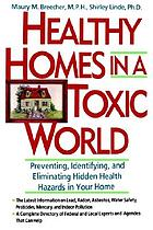 Healthy homes in a toxic world : preventing, identifying, and eliminating hidden health hazards in your home