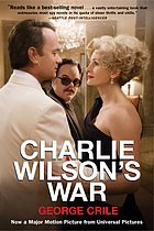 Charlie Wilson's war : the extraordinary story of how the wildest man in Congress and a rogue CIA agent changed the history of our times