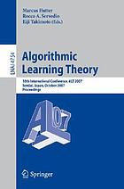 Algorithmic learning theory : 18th international conference, ALT 2007 : Sendai, Japan, October 2007 : proceedings