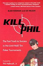 Kill Phil : the fast track to success in no-limit hold 'em poker tournaments