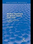 Modern historians on British history, 1485-1945; a critical bibliography, 1945-1969
