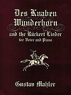 Des Knaben Wunderhorn and the Ruckert Lieder : for voice and piano