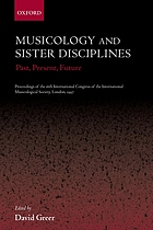 Musicology and sister disciplines : past, present, future ; proceedings of the 16th international congress of the International Musicological Society, London, 1997