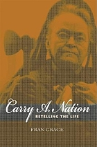 Carry A. Nation : retelling the life