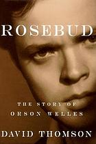 Rosebud : the story of Orson Welles