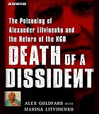 Death of a dissident the poisoning of Alexander Litvinenko and the return of the KGB
