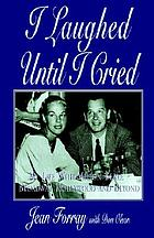 I laughed until I cried : my life with Milton Berle-- Broadway, Hollywood, and beyond