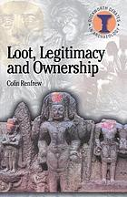 Loot, legitimacy, and ownership : the ethical crisis in archaeology