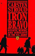 Iron bravo : hearts, minds, and sergeants in the U.S. Army