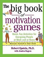 The big book of motivation games : quick, fun activities for energizing people at work and at home