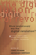 How revolutionary was the digital revolution? : national responses, market transitions, and global technology