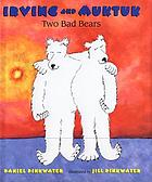 Irving and Muktuk : two bad bears