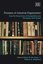 Pioneers of industrial organization : how the economics of competition and monopoly took shape