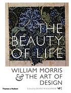 "The beauty of life"" : William Morris & the art of designThe beauty of lifeThe Beauty of life : William Morris & The Art of Design. Published to coincide with the exhibition organized by The Huntington Library, Art Collections, and Botanical Gardens, San Marino, California, USA 2004"