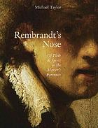 Rembrandt's nose : of flesh & spirit in the master's portraits