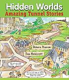 Hidden worlds : amazing tunnel stories