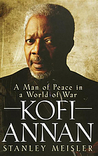 Kofi Annan : a man of peace in a world of war