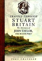 Travels through Stuart Britain : the adventures of John Taylor, the water poet