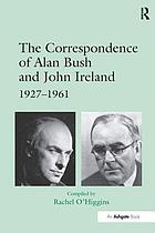The correspondence of Alan Bush and John Ireland : 1927-1961