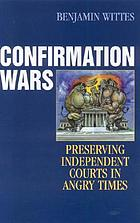 Confirmation wars : preserving independent courts in angry times